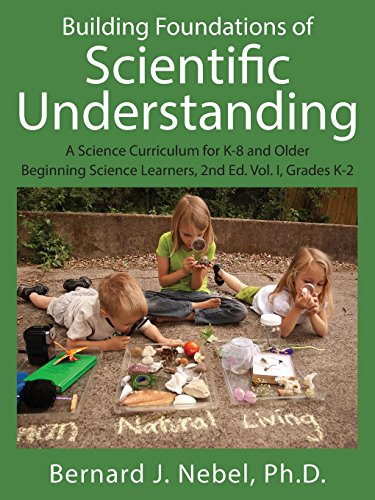 Building Foundations of Scientific Understanding: A Science Curriculum for K-8 and Older Beginning Science Learners, 2nd Ed. Vol. I, Grades K-2