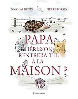 Papa Hérisson rentrera-t-il à la maison ?