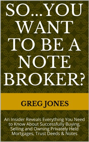 So You Want To Be A Note Broker? Pdf