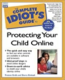Complete Idiot's Guide to Protecting Your Child Online, Sherry Kinkoph and Preston Gralla, 0789724227