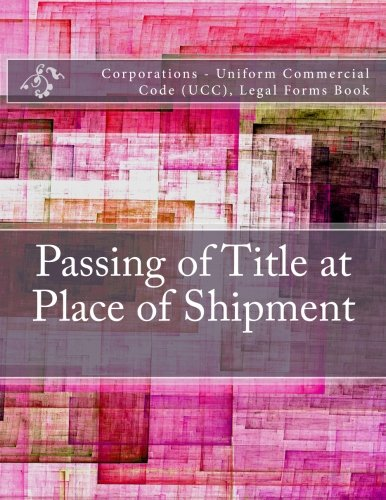 Passing of Title at Place of Shipment: Corporations - Uniform Commercial Code (UCC), Legal Forms Book ebook