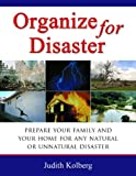img - for Organize for Disaster: Prepare Your Family and Your Home for Any Natural Or Unnatural Disaster by Judith Kolberg (2005-02-01) book / textbook / text book