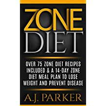ZONE DIET: Over 75 Zone Diet Recipes Included & A 14-Day Zone Diet Meal Plan To Lose Weight And Prevent Disease  (Diet Books, Diet, Healthy Cooking, Healthy ... Health, Weight Loss for Women Book 2)