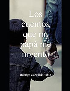 Los cuentos que mi papá me inventó (Spanish Edition)