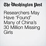 Researchers May Have 'Found' Many of China's 30 Million Missing Girls | Simon Denyer