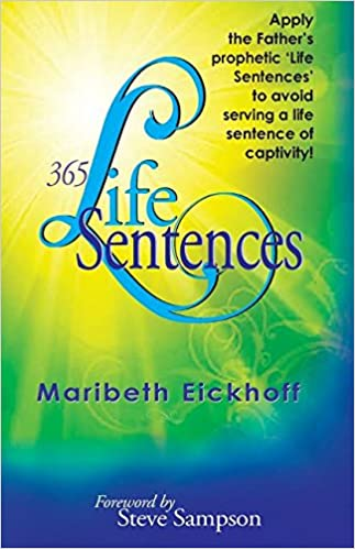 365 Life Sentences: Apply the Father's Prophetic 'Life Sentences' to Avoid Serving a Life Sentence of Captivity!