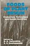 Foods of Plant Origin : Production, Technology and Human Nutrition, Salunkhe, D. K., 0442239173