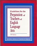 Guidelines for the Preparation of Teachers of English Language Arts, Small, Robert C. and NCTE Standing Committee on Teacher Preparation Staff, 0814119808