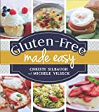 Gluten-Free Made Easy, Christi Silbaugh and Michele Vilseck, 1462114083
