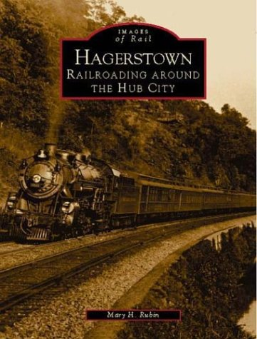 Hagerstown:   Railroading  Around  the  Hub  City   (MD)  (Images of  - Stores Hagerstown