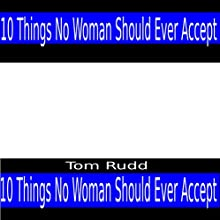 Things No Woman Should Ever Accept Audiobook by Tom Rudd Narrated by Tom Rudd