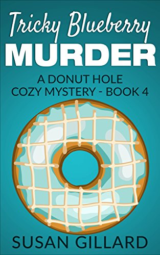 Tricky Blueberry Murder: A Donut Hole Cozy - Book 4 (A Donut Hole Cozy Mystery)