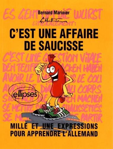 C'est une affaire de saucisse = es geht um die Wurst: Mille et une expressions pour apprendre l'allemand (Humour)