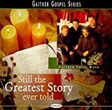 Classical Music : Gaither Gospel Series - Still The Greatest Story Ever Told