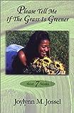 Please Tell Me If the Grass Is Greener, Joylynn M. Jossel, 0970672608