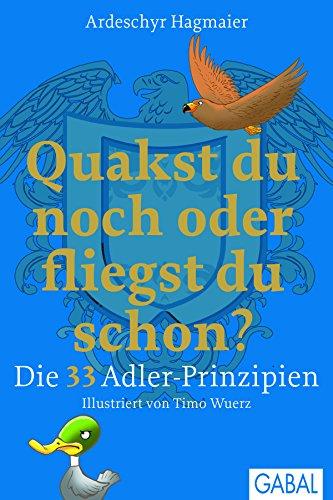 Quakst du noch oder fliegst du schon?: Die 33 Adler-Prinzipien (Dein Erfolg) (German Edition)