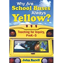 Why Are School Buses Always Yellow?: Teaching for Inquiry, PreK-5 by Barell, John (2007) Paperback