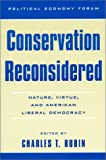 img - for Conservation Reconsidered: Nature, Virtue, and American Liberal Democracy (The Political Economy Forum) book / textbook / text book