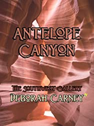 Antelope Canyon (Take a Walk With Me - The Southwest Gallery) (English Edition)