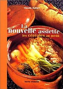 La Nouvelle Assiette : Les Céréales au menu par Aubert