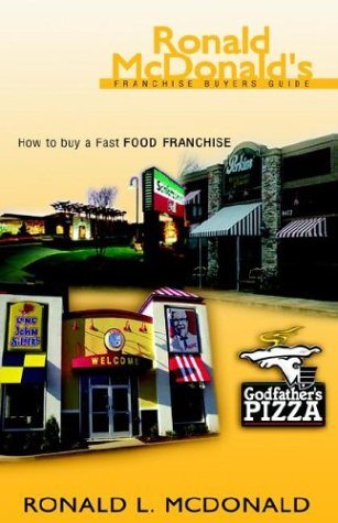 Ronald McDonald's Franchise Buyers Guide: How To Buy A Fast Food Franchise (Fast Food Franchise)