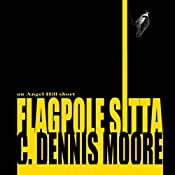 Flagpole Sitta: An Angel Hill Short | C. Dennis Moore