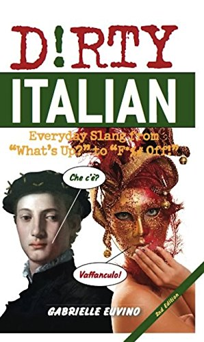 """Dirty Italian: Everyday Slang from """"What's Up?"""" to """"F*%# Off!"""" (Dirty Everyday Slang)"""