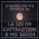 La loi de l'attraction à ma sauce (Change ma vie 26)   Clotilde Dusoulier