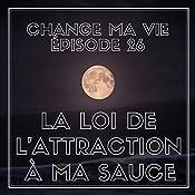 La loi de l'attraction à ma sauce (Change ma vie 26) | Clotilde Dusoulier