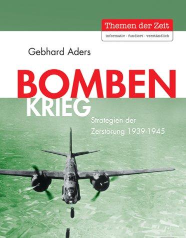 Bombenkrieg: Strategien der Zerstörung 1939-1945
