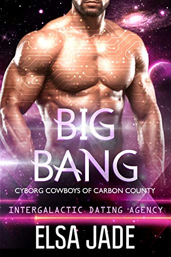 Big Bang: Intergalactic Dating Agency (Cyborg Cowboys of Carbon County Book 3)