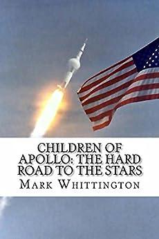 Children of Apollo: The Hard Road to the Stars by [Whittington, Mark]