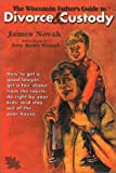 Wisconsin Father's Guide to Divorce and Custody, James Novak, 1879483815