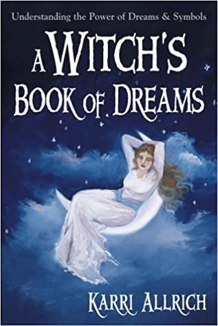 A Witchs Book Of Dreams Understanding The Power Of Dreams And