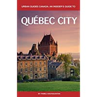 Urban Guides Canada: An Insider's Guide to Québec City