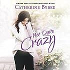 Not Quite Crazy: Not Quite, Book 6 Hörbuch von Catherine Bybee Gesprochen von: Amy McFadden