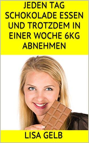 Amazon Com Jeden Tag Schokolade Essen Und Trotzdem In Einer Woche