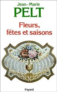 Fleurs, fêtes et saisons par Jean-Marie Pelt