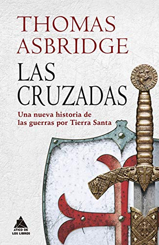 Las cruzadas: Una nueva historia de las guerras por Tierra Santa: 25 (Ático Historia) por Thomas Asbridge,Fernández Auz, Tomás
