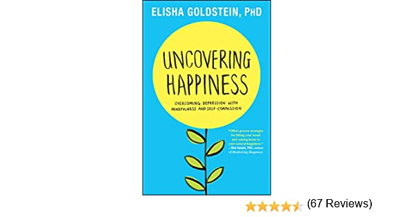 Uncovering happiness overcoming depression with mindfulness and uncovering happiness overcoming depression with mindfulness and self compassion kindle edition by elisha goldstein health fitness dieting kindle fandeluxe PDF