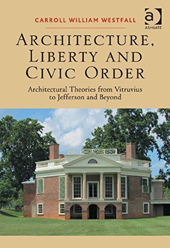 Download Architecture, Liberty and Civic Order: Architectural Theories from Vitruvius to Jefferson and Beyond Pdf