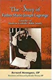 The Story Of Father Marie-joseph Lagrange: Founder Of Modern Catholic Bible Study by  Bernard Montagnes in stock, buy online here