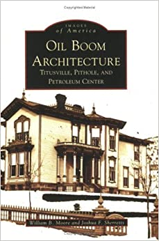 Book Oil Boom Architecture: Titusville, Pithole, and Petroleum Center (PA) (Images of America) by William B. Moore (2008-08-13)
