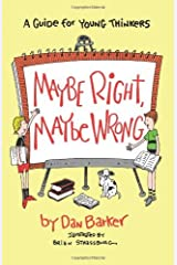 Maybe Right, Maybe Wrong: A Guide for Young Thinkers Kindle Edition