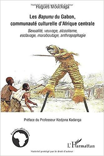 En ligne Le Bapunu du Gabon, communaute culturelle d'Afrique centrale : Sexualité, veuvage, alcoolisme, esclavage, maraboutage, anthropophagie pdf, epub ebook
