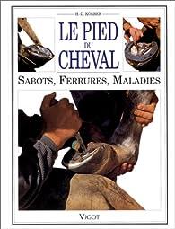 LE PIED DU CHEVAL. Sabots, Ferrures, Maladies par H-D Korber
