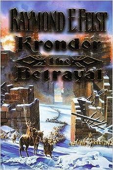 The Riftwar Legacy (1) - Krondor: The Betrayal (The Riftwar Saga)