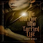 The Warrior Who Carried Life | Geoff Ryman