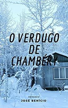 O verdugo de Chambéry por [Benício, José ]
