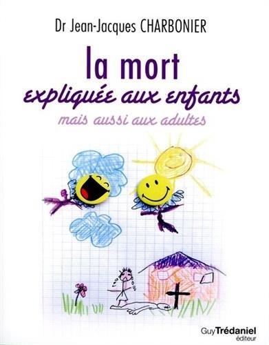 La mort expliqu??e aux enfants mais ausi aux adultes by Jean-Jacques Charbonier (2015-11-06)